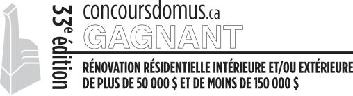 Prix Domus - Rénovation Résidentielle Intérieur et/ou Extérieure de plus de 50 000 $ et de moins de 150 000 $